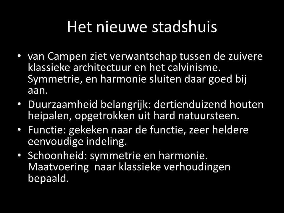Het nieuwe stadshuis van Campen ziet verwantschap tussen de zuivere klassieke architectuur en het calvinisme. Symmetrie, en harmonie sluiten daar goed