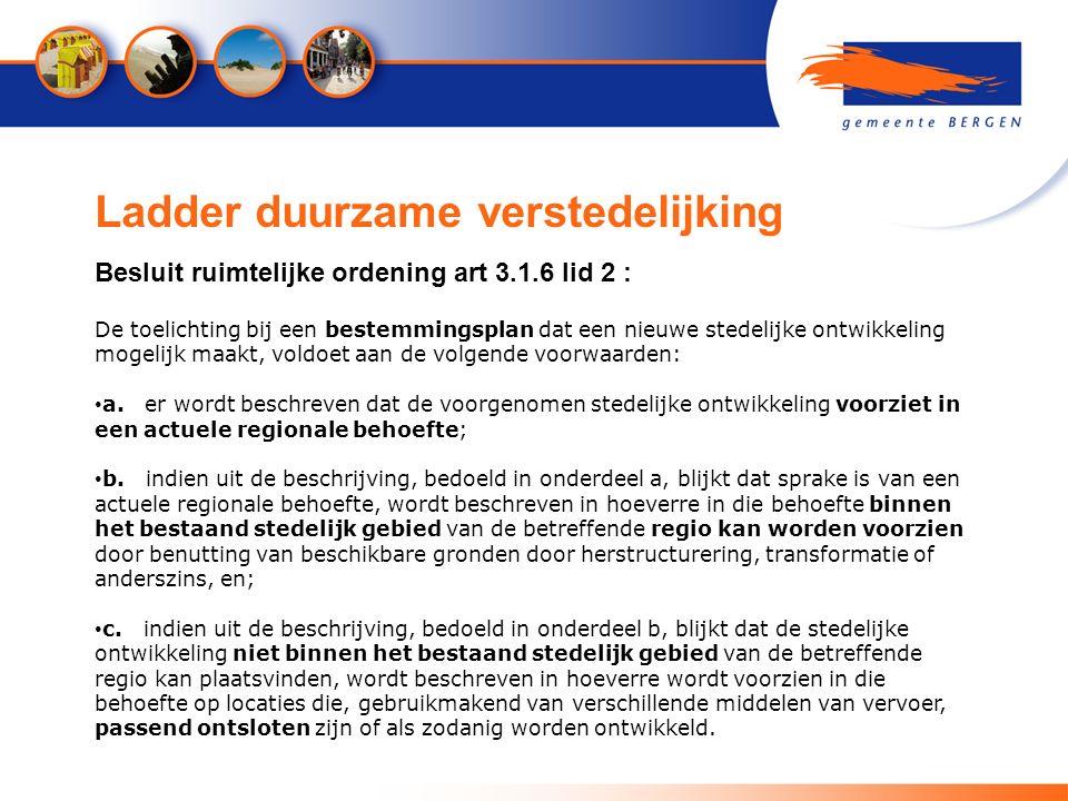Ladder duurzame verstedelijking Besluit ruimtelijke ordening art 3.1.6 lid 2 : De toelichting bij een bestemmingsplan dat een nieuwe stedelijke ontwikkeling mogelijk maakt, voldoet aan de volgende voorwaarden: a.