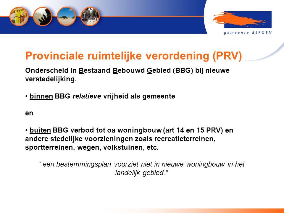 Provinciale ruimtelijke verordening (PRV) Onderscheid in Bestaand Bebouwd Gebied (BBG) bij nieuwe verstedelijking. binnen BBG relatieve vrijheid als g