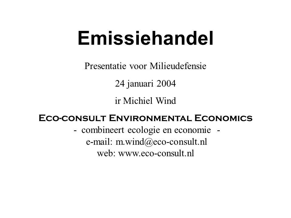 Emissiehandel Presentatie voor Milieudefensie 24 januari 2004 ir Michiel Wind Eco-consult Environmental Economics - combineert ecologie en economie -
