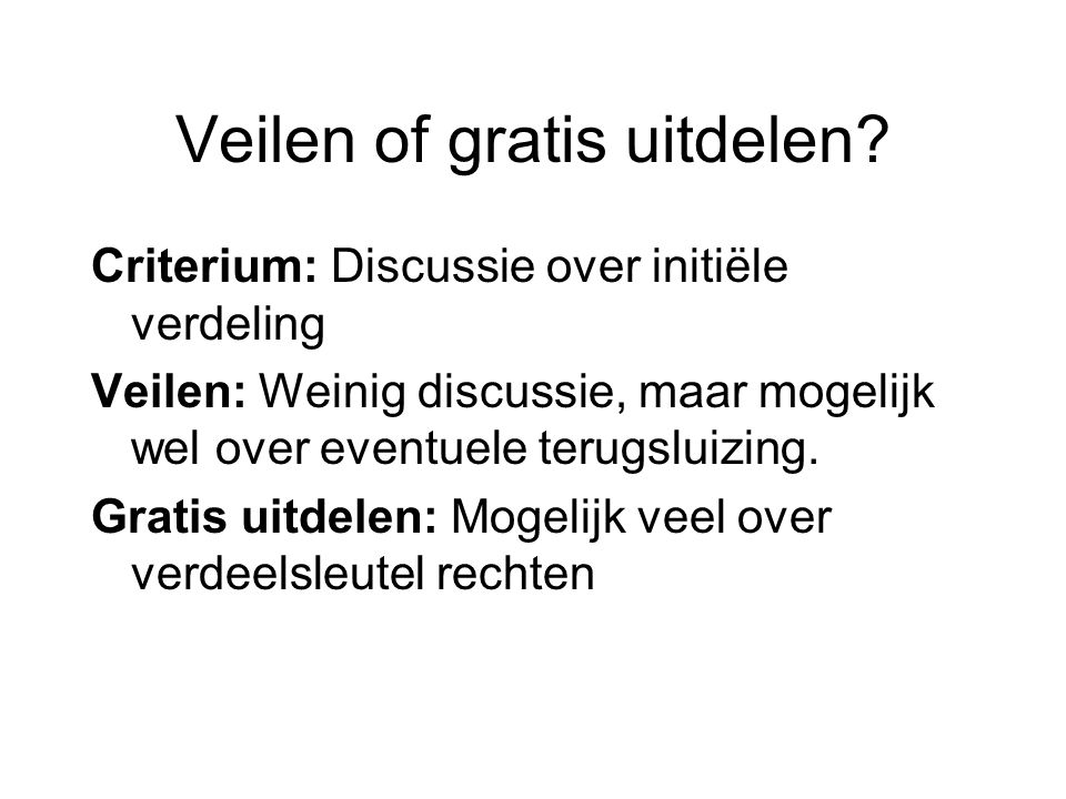 Veilen of gratis uitdelen? Criterium: Discussie over initiële verdeling Veilen: Weinig discussie, maar mogelijk wel over eventuele terugsluizing. Grat