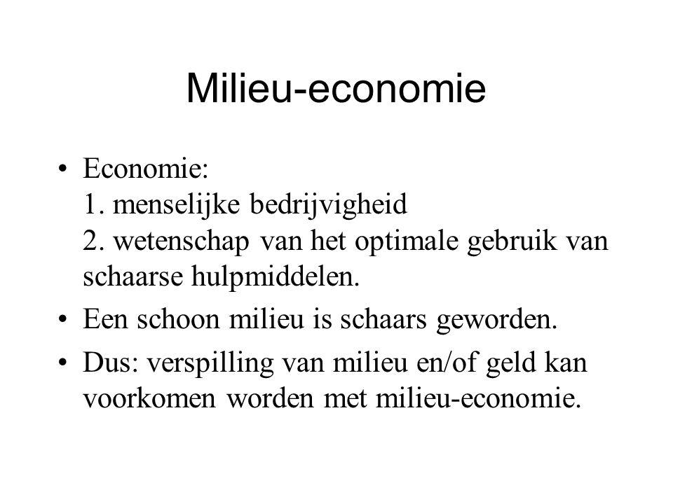 Milieu-economie Economie: 1. menselijke bedrijvigheid 2. wetenschap van het optimale gebruik van schaarse hulpmiddelen. Een schoon milieu is schaars g