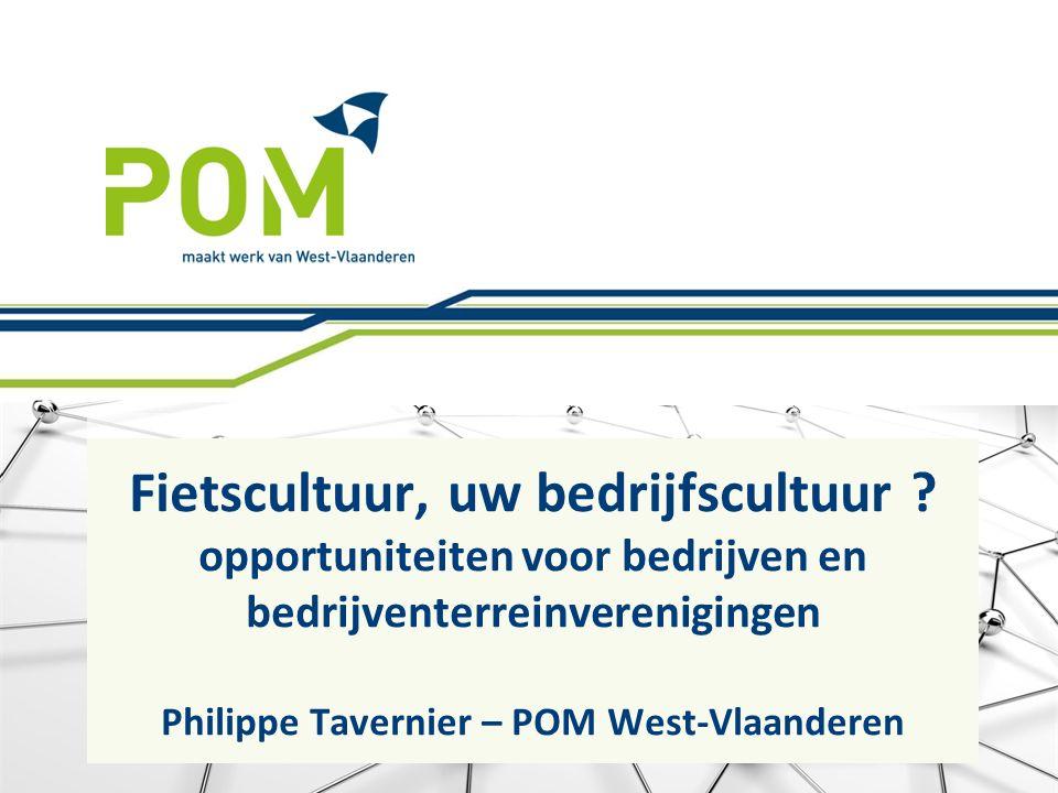Fietscultuur, uw bedrijfscultuur ? opportuniteiten voor bedrijven en bedrijventerreinverenigingen Philippe Tavernier – POM West-Vlaanderen