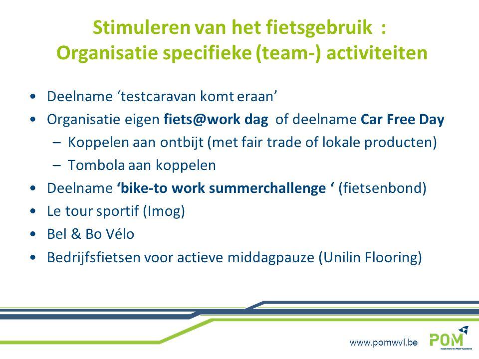 www.pomwvl.be Stimuleren van het fietsgebruik : Organisatie specifieke (team-) activiteiten Deelname 'testcaravan komt eraan' Organisatie eigen fiets@