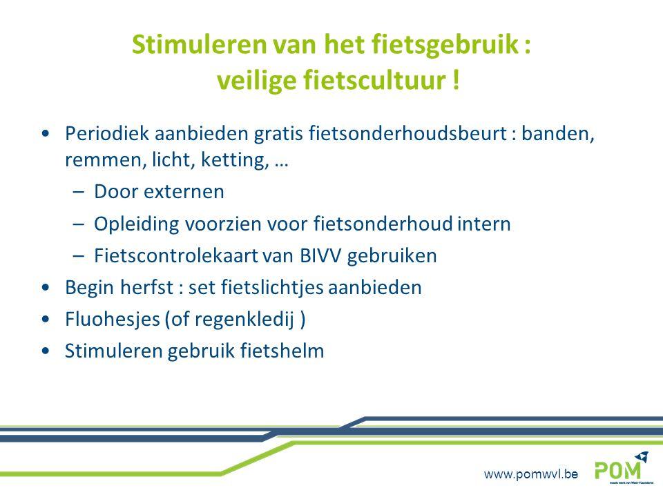 www.pomwvl.be Stimuleren van het fietsgebruik : veilige fietscultuur ! Periodiek aanbieden gratis fietsonderhoudsbeurt : banden, remmen, licht, kettin