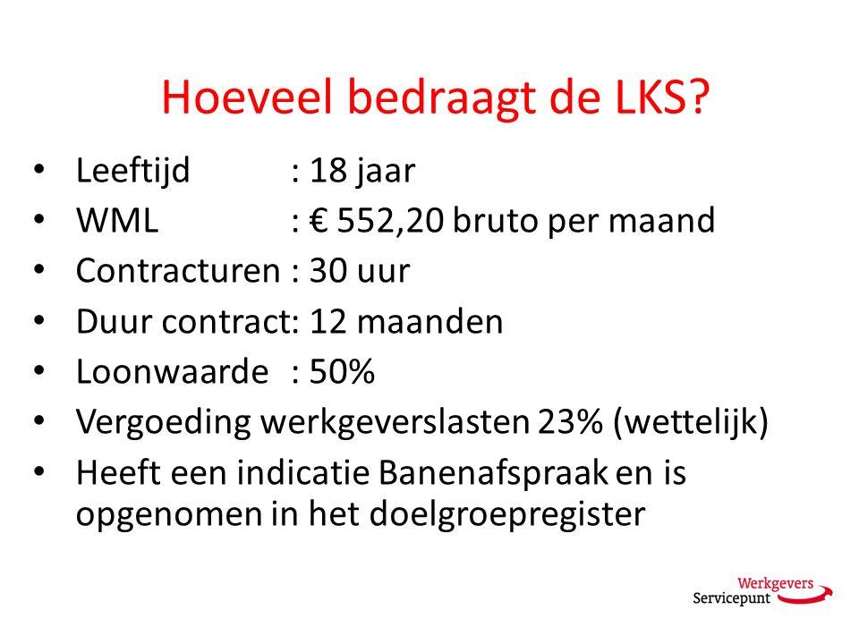 Hoeveel bedraagt de LKS? Leeftijd: 18 jaar WML: € 552,20 bruto per maand Contracturen : 30 uur Duur contract: 12 maanden Loonwaarde: 50% Vergoeding we