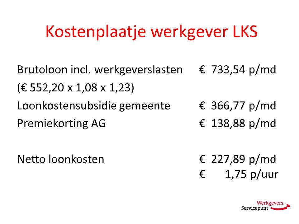 Kostenplaatje werkgever LKS Brutoloon incl. werkgeverslasten € 733,54 p/md (€ 552,20 x 1,08 x 1,23) Loonkostensubsidie gemeente € 366,77 p/md Premieko