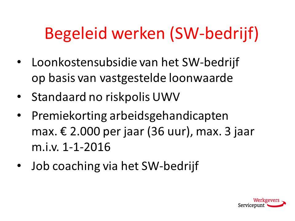 Begeleid werken (SW-bedrijf) Loonkostensubsidie van het SW-bedrijf op basis van vastgestelde loonwaarde Standaard no riskpolis UWV Premiekorting arbeidsgehandicapten max.