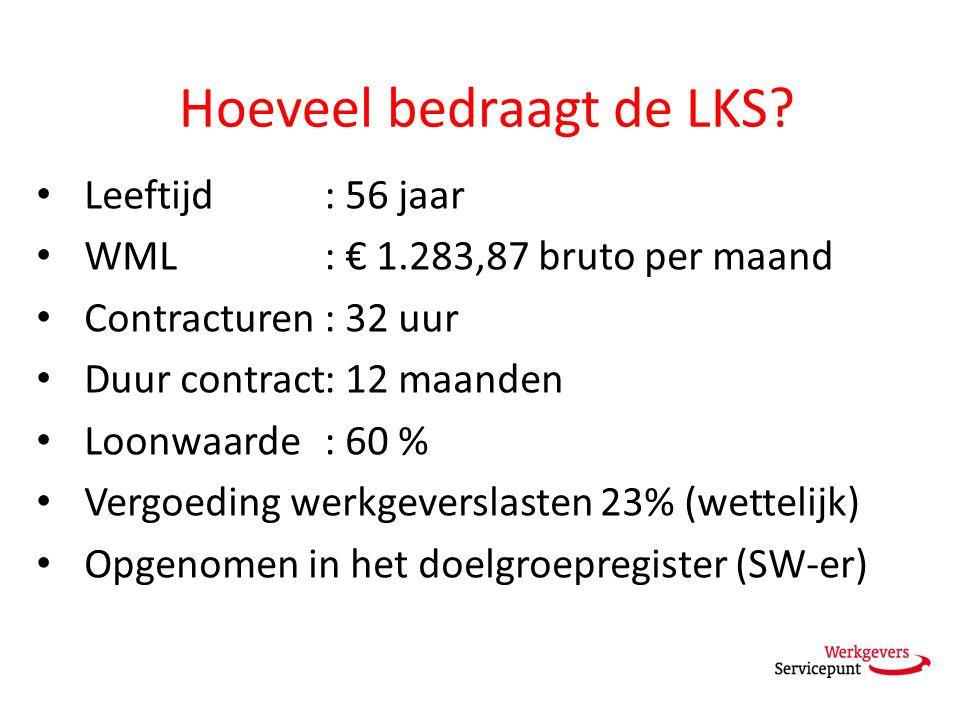 Hoeveel bedraagt de LKS? Leeftijd: 56 jaar WML: € 1.283,87 bruto per maand Contracturen : 32 uur Duur contract: 12 maanden Loonwaarde: 60 % Vergoeding