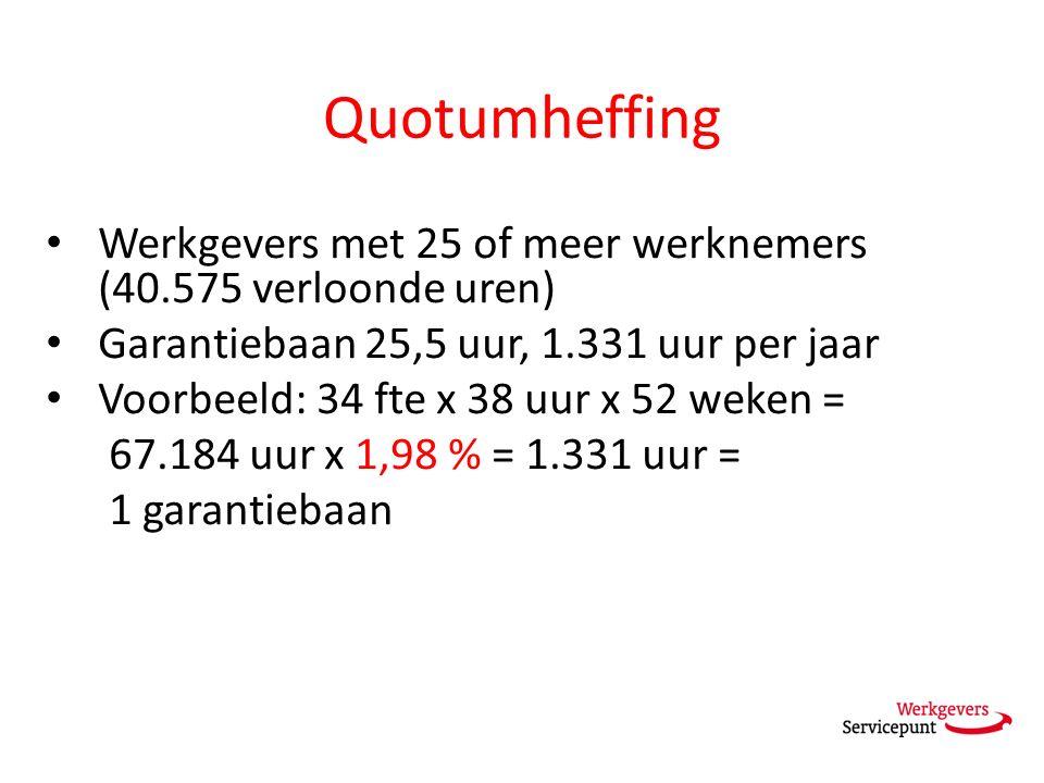 Quotumheffing Werkgevers met 25 of meer werknemers (40.575 verloonde uren) Garantiebaan 25,5 uur, 1.331 uur per jaar Voorbeeld: 34 fte x 38 uur x 52 weken = 67.184 uur x 1,98 % = 1.331 uur = 1 garantiebaan