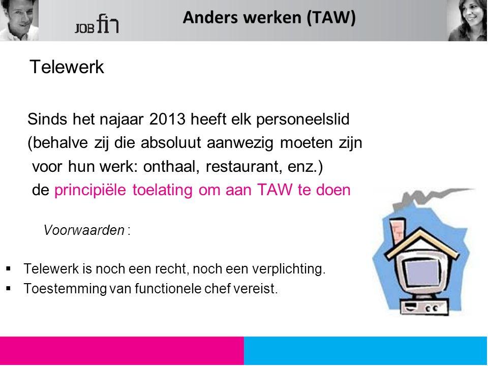 Telewerk Sinds het najaar 2013 heeft elk personeelslid (behalve zij die absoluut aanwezig moeten zijn voor hun werk: onthaal, restaurant, enz.) de principiële toelating om aan TAW te doen Voorwaarden :  Telewerk is noch een recht, noch een verplichting.
