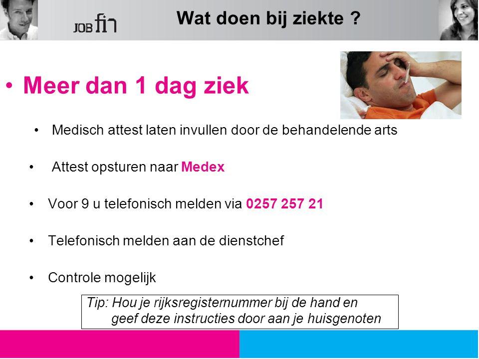 Meer dan 1 dag ziek Medisch attest laten invullen door de behandelende arts Attest opsturen naar Medex Voor 9 u telefonisch melden via 0257 257 21 Tel