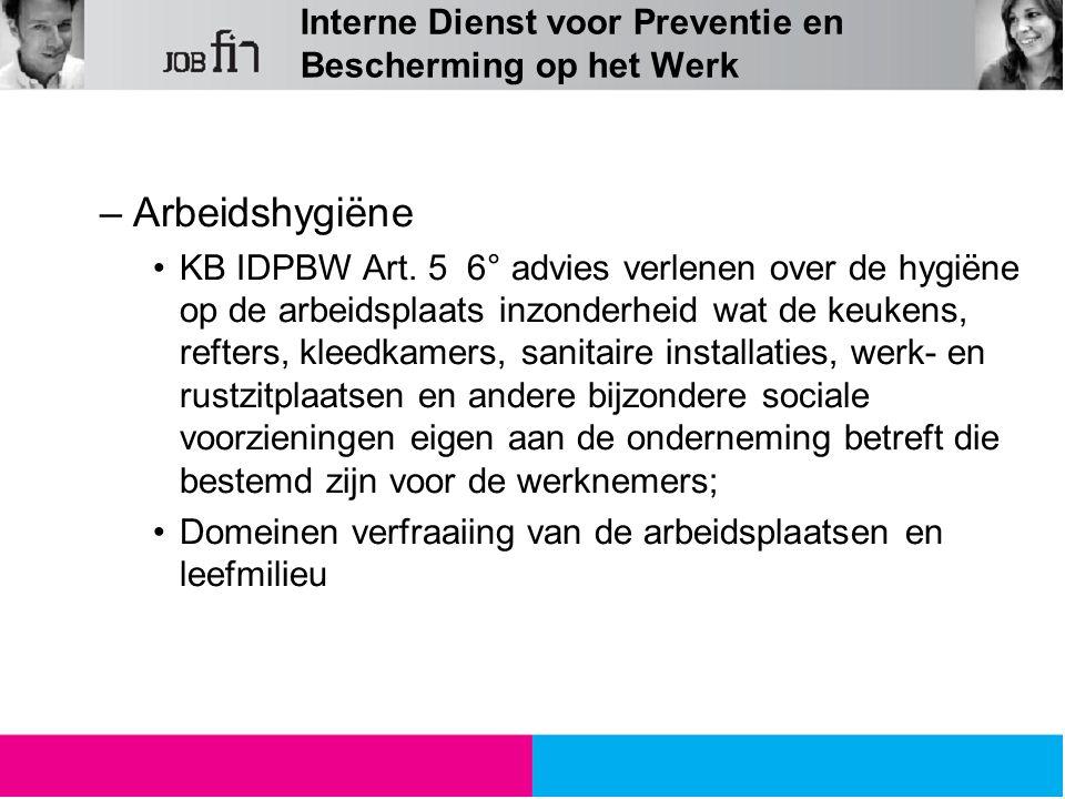 Interne Dienst voor Preventie en Bescherming op het Werk –Arbeidshygiëne KB IDPBW Art. 5 6° advies verlenen over de hygiëne op de arbeidsplaats inzond