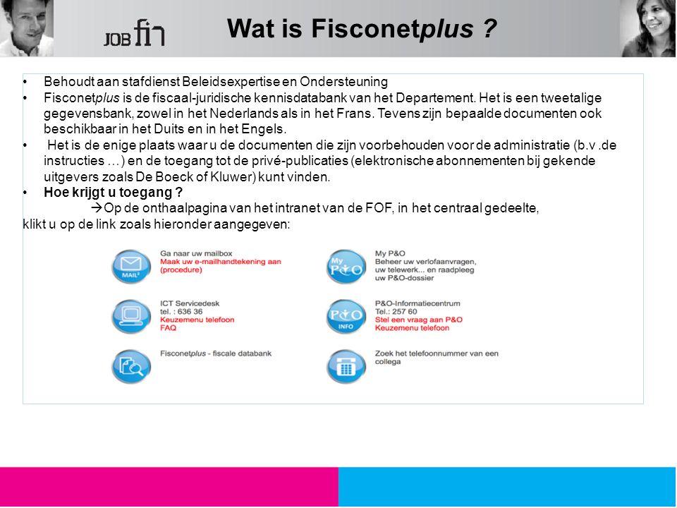 Behoudt aan stafdienst Beleidsexpertise en Ondersteuning Fisconetplus is de fiscaal-juridische kennisdatabank van het Departement. Het is een tweetali