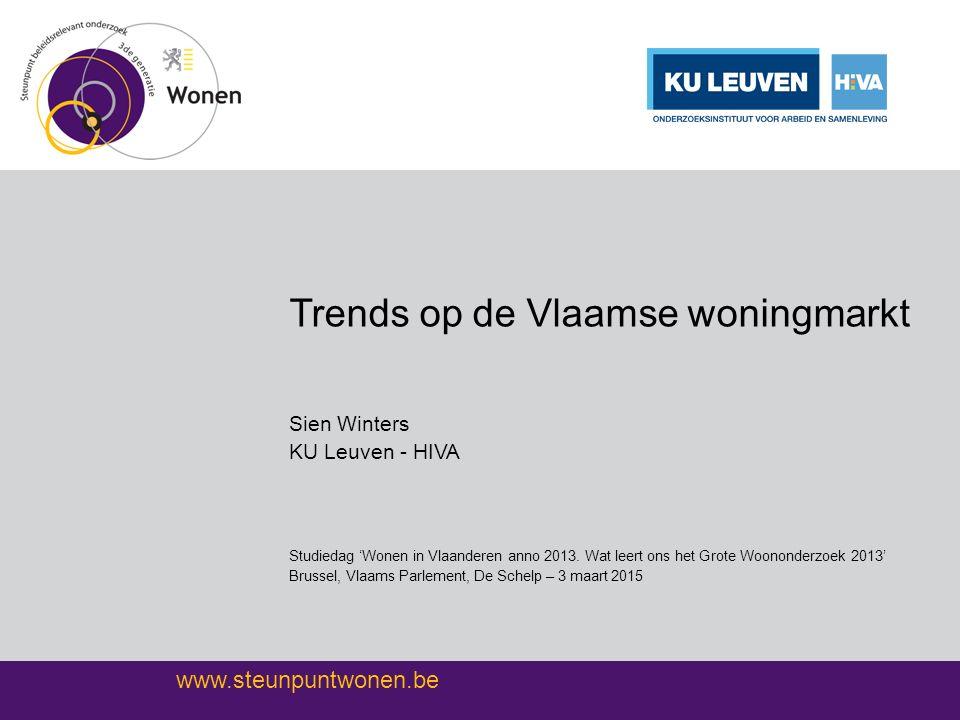 www.steunpuntwonen.be Trends op de Vlaamse woningmarkt Sien Winters KU Leuven - HIVA Studiedag 'Wonen in Vlaanderen anno 2013. Wat leert ons het Grote