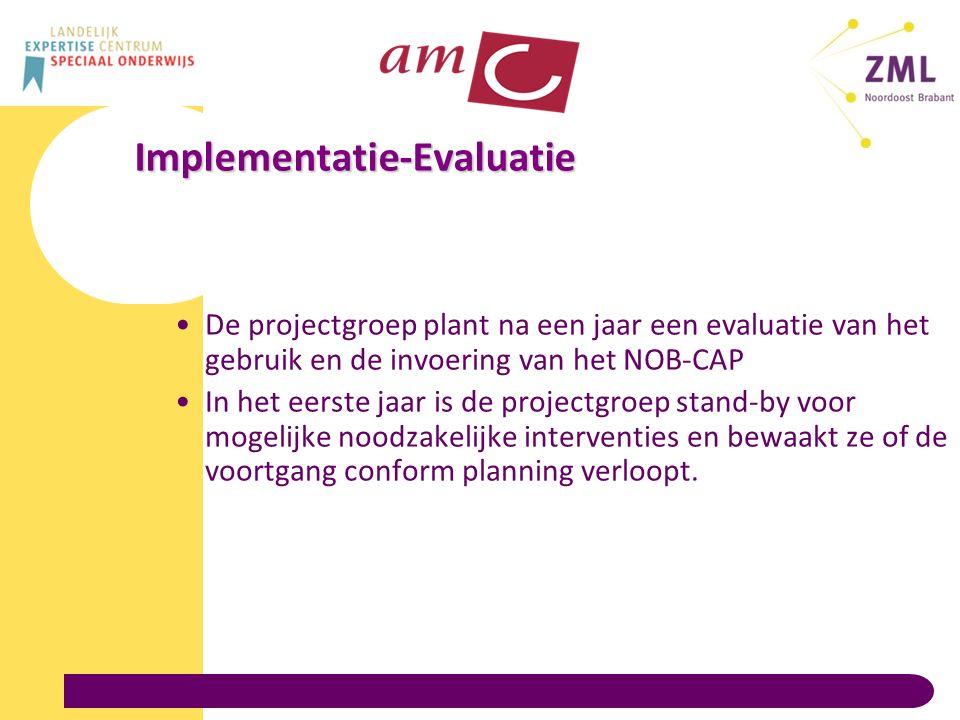 Implementatie-Evaluatie De projectgroep plant na een jaar een evaluatie van het gebruik en de invoering van het NOB-CAP In het eerste jaar is de projectgroep stand-by voor mogelijke noodzakelijke interventies en bewaakt ze of de voortgang conform planning verloopt.