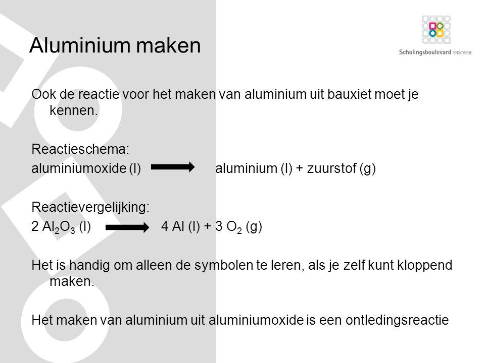 Aluminium maken Ook de reactie voor het maken van aluminium uit bauxiet moet je kennen.