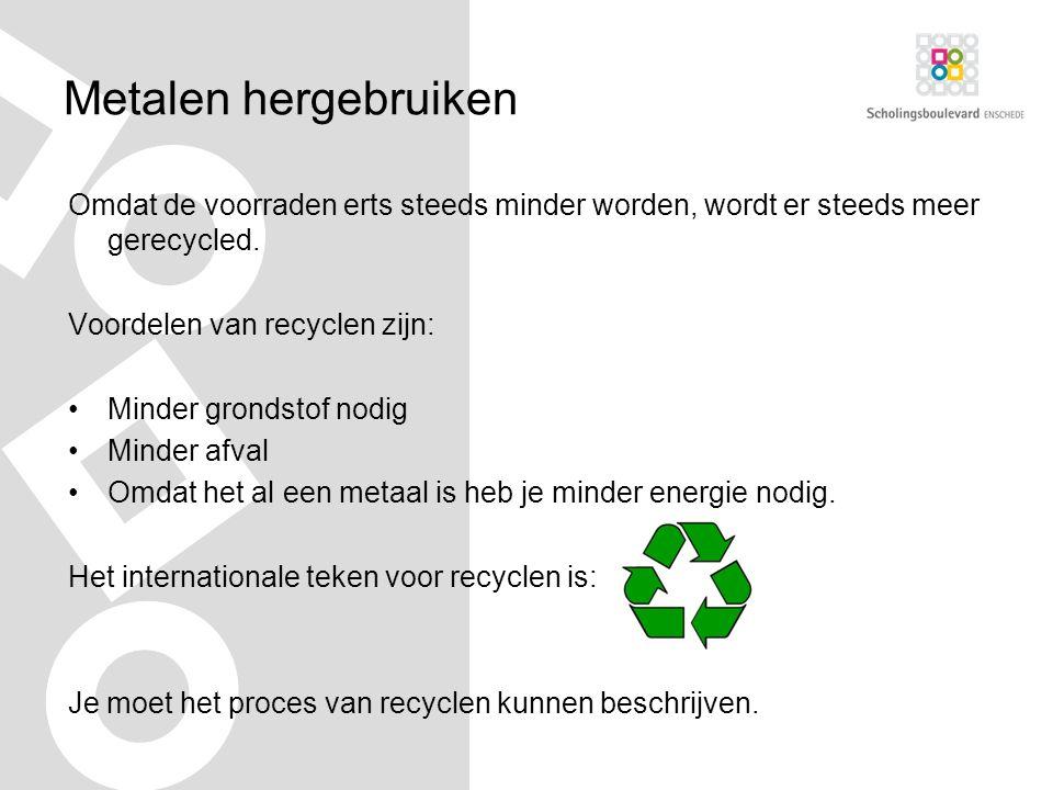 Metalen hergebruiken Omdat de voorraden erts steeds minder worden, wordt er steeds meer gerecycled.