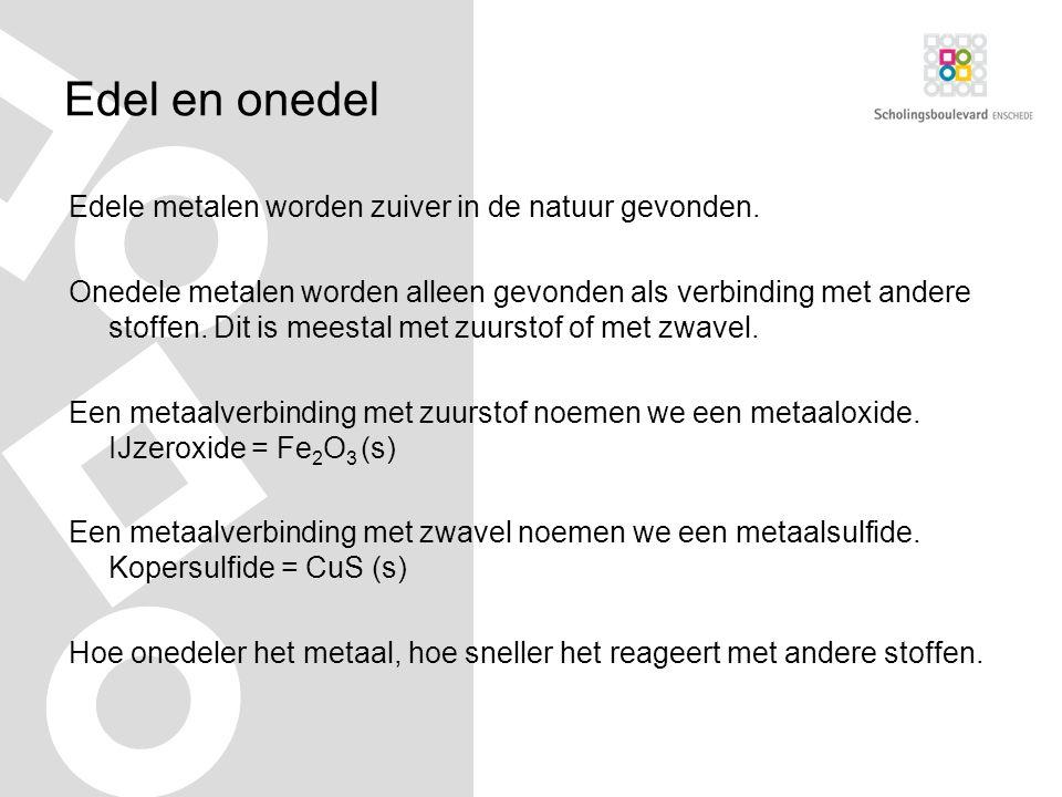 Edel en onedel Edele metalen worden zuiver in de natuur gevonden.