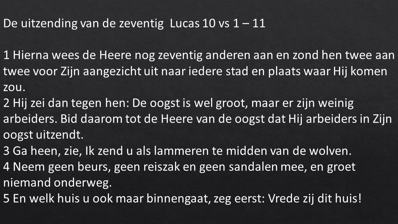 De uitzending van de zeventig Lucas 10 vs 1 – 11 1 Hierna wees de Heere nog zeventig anderen aan en zond hen twee aan twee voor Zijn aangezicht uit naar iedere stad en plaats waar Hij komen zou.