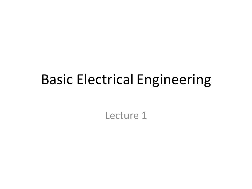 Basic Electrical Engineering Lecture 1