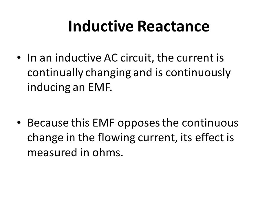 Inductive Reactance This opposition of the inductance to the flow of an alternating current is called inductive reactance (XL).