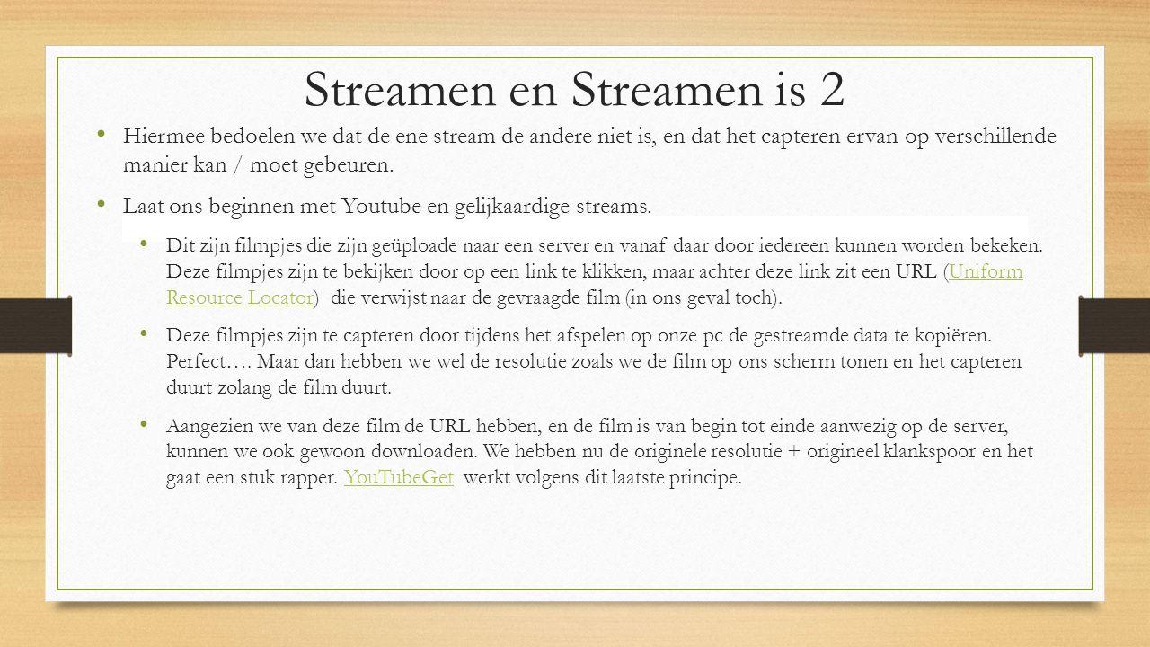Streamen en Streamen is 2 Hiermee bedoelen we dat de ene stream de andere niet is, en dat het capteren ervan op verschillende manier kan / moet gebeuren.