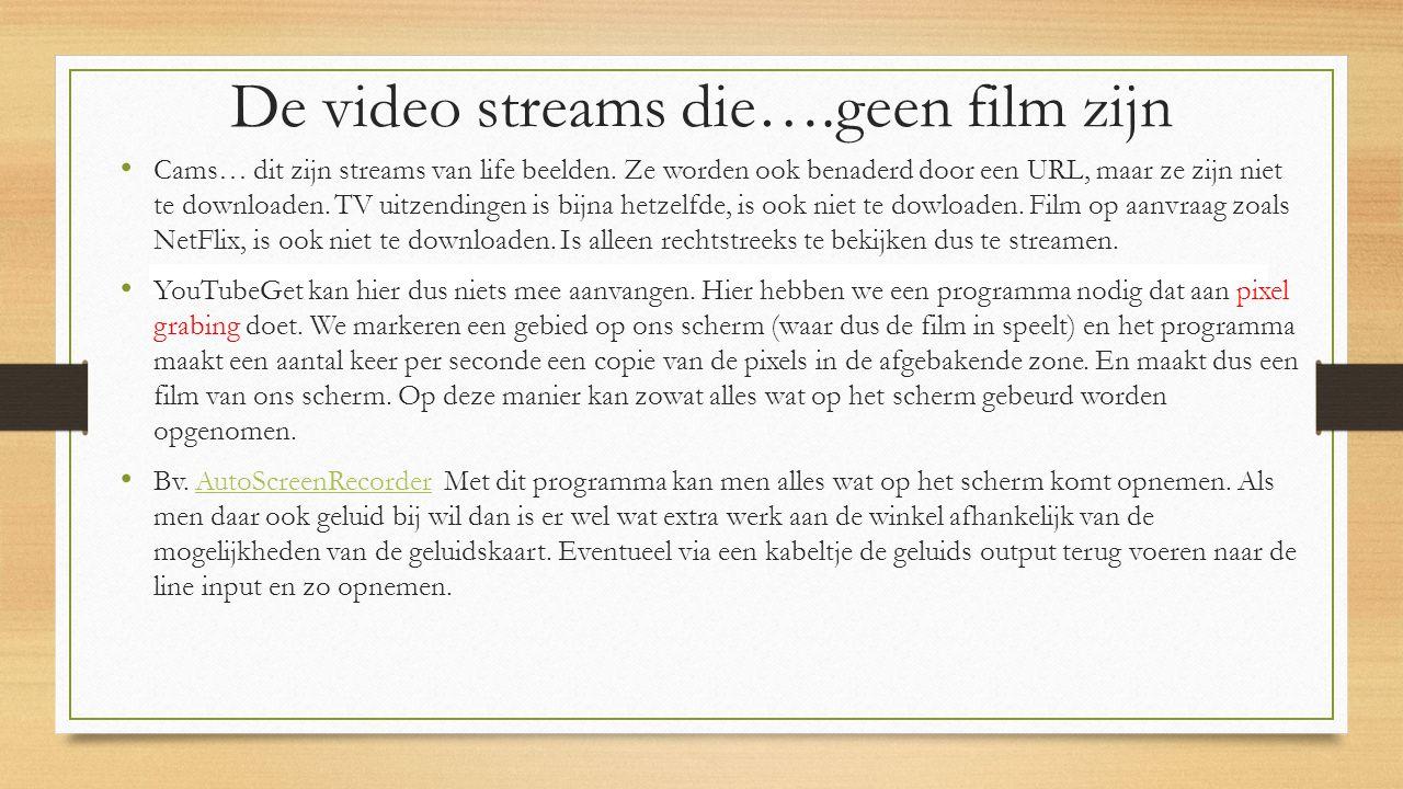 De video streams die….geen film zijn Cams… dit zijn streams van life beelden.