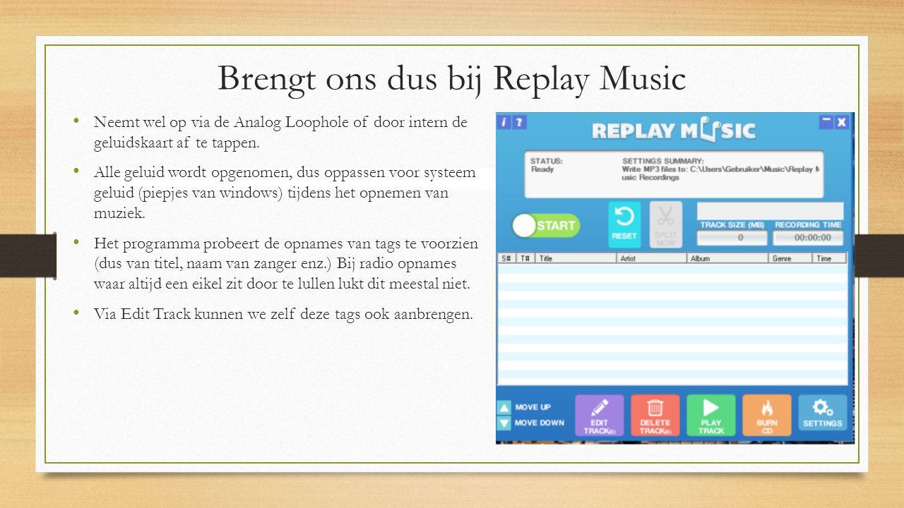 Brengt ons dus bij Replay Music Neemt wel op via de Analog Loophole of door intern de geluidskaart af te tappen.