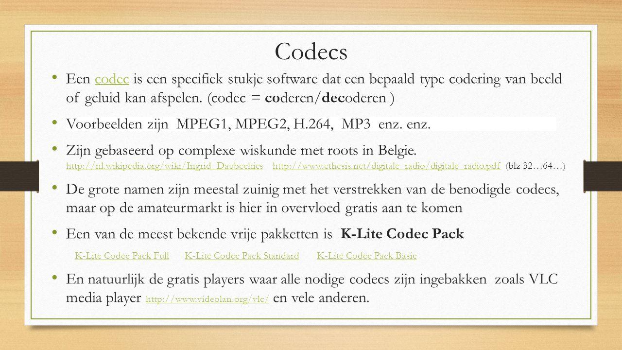 Codecs Een codec is een specifiek stukje software dat een bepaald type codering van beeld of geluid kan afspelen.
