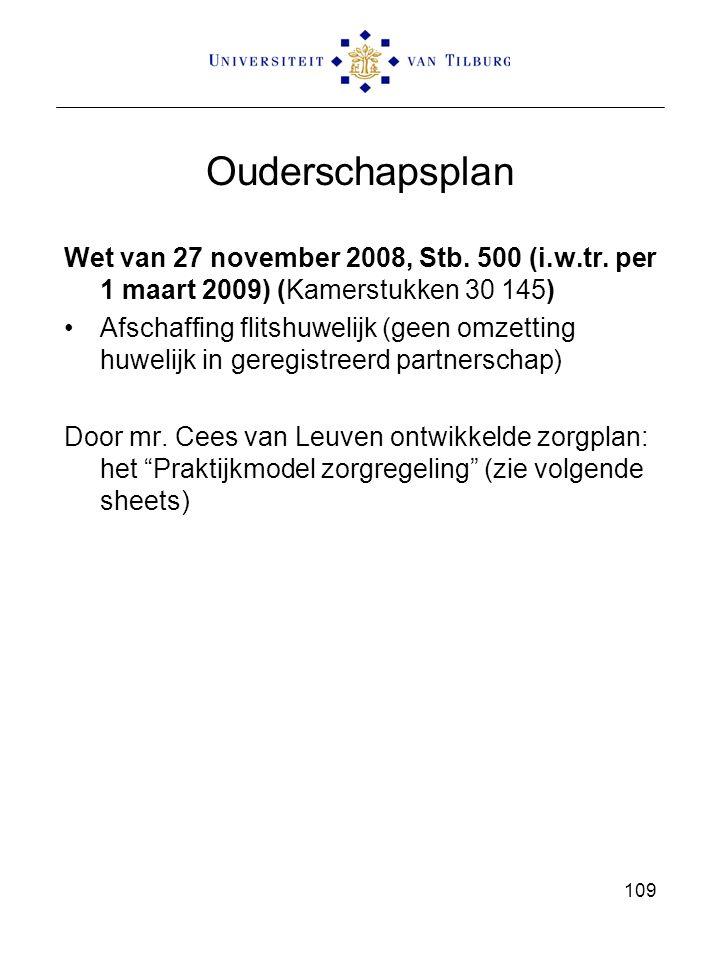 109 Ouderschapsplan Wet van 27 november 2008, Stb. 500 (i.w.tr. per 1 maart 2009) (Kamerstukken 30 145) Afschaffing flitshuwelijk (geen omzetting huwe