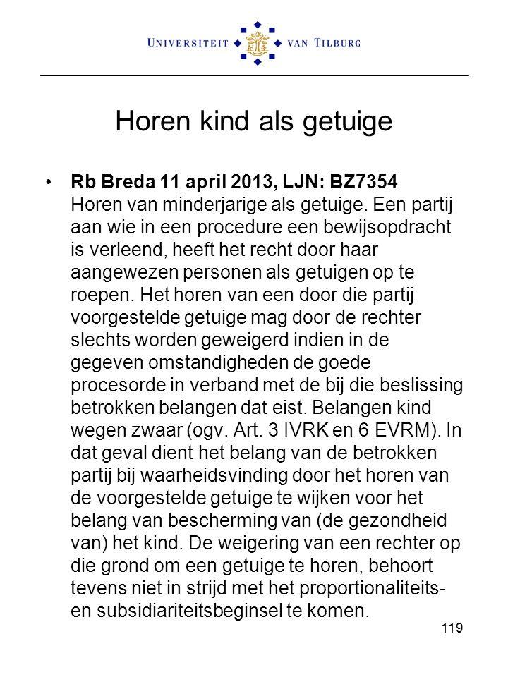 Horen kind als getuige Rb Breda 11 april 2013, LJN: BZ7354 Horen van minderjarige als getuige. Een partij aan wie in een procedure een bewijsopdracht