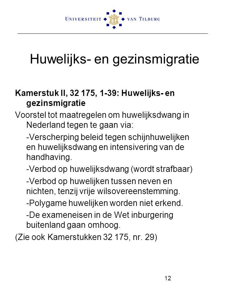 Huwelijks- en gezinsmigratie Kamerstuk II, 32 175, 1-39: Huwelijks- en gezinsmigratie Voorstel tot maatregelen om huwelijksdwang in Nederland tegen te gaan via: -Verscherping beleid tegen schijnhuwelijken en huwelijksdwang en intensivering van de handhaving.