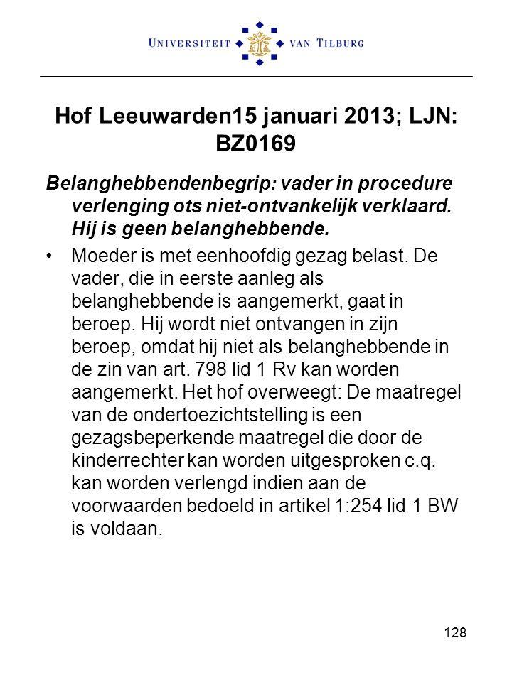 Hof Leeuwarden15 januari 2013; LJN: BZ0169 Belanghebbendenbegrip: vader in procedure verlenging ots niet-ontvankelijk verklaard. Hij is geen belangheb