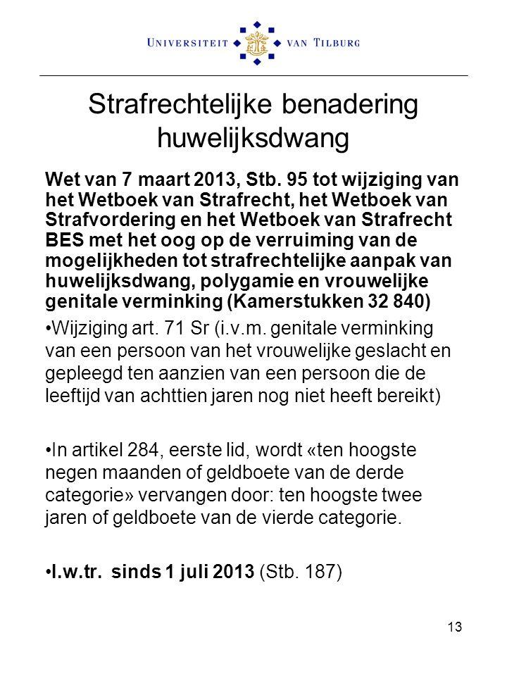 Strafrechtelijke benadering huwelijksdwang Wet van 7 maart 2013, Stb. 95 tot wijziging van het Wetboek van Strafrecht, het Wetboek van Strafvordering