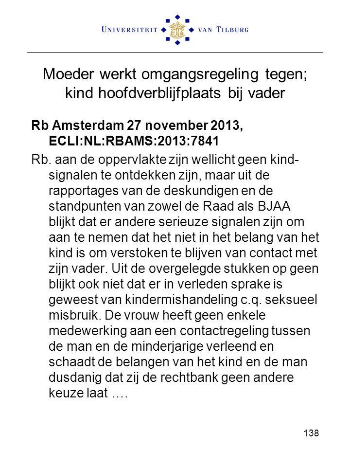 Moeder werkt omgangsregeling tegen; kind hoofdverblijfplaats bij vader Rb Amsterdam 27 november 2013, ECLI:NL:RBAMS:2013:7841 Rb. aan de oppervlakte z