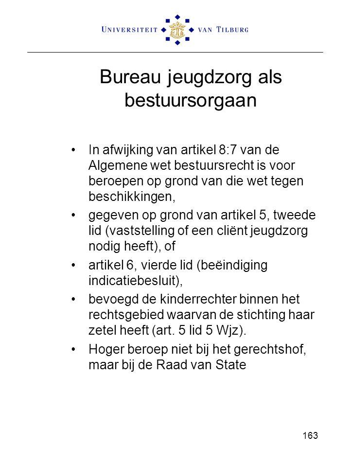Bureau jeugdzorg als bestuursorgaan In afwijking van artikel 8:7 van de Algemene wet bestuursrecht is voor beroepen op grond van die wet tegen beschik