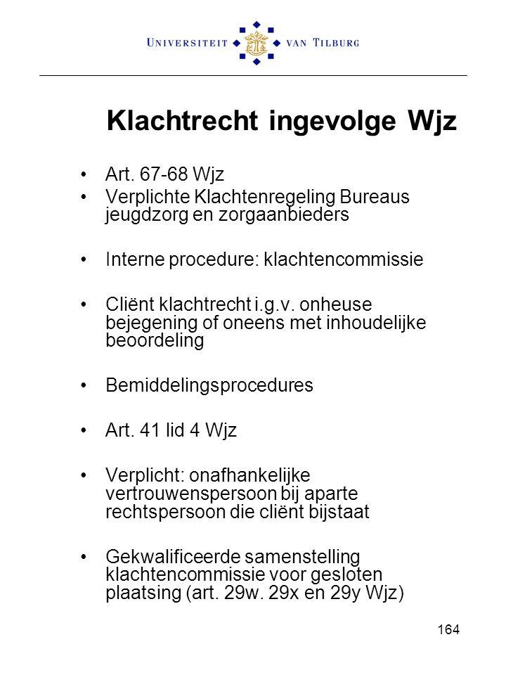 Klachtrecht ingevolge Wjz Art. 67-68 Wjz Verplichte Klachtenregeling Bureaus jeugdzorg en zorgaanbieders Interne procedure: klachtencommissie Cliënt k
