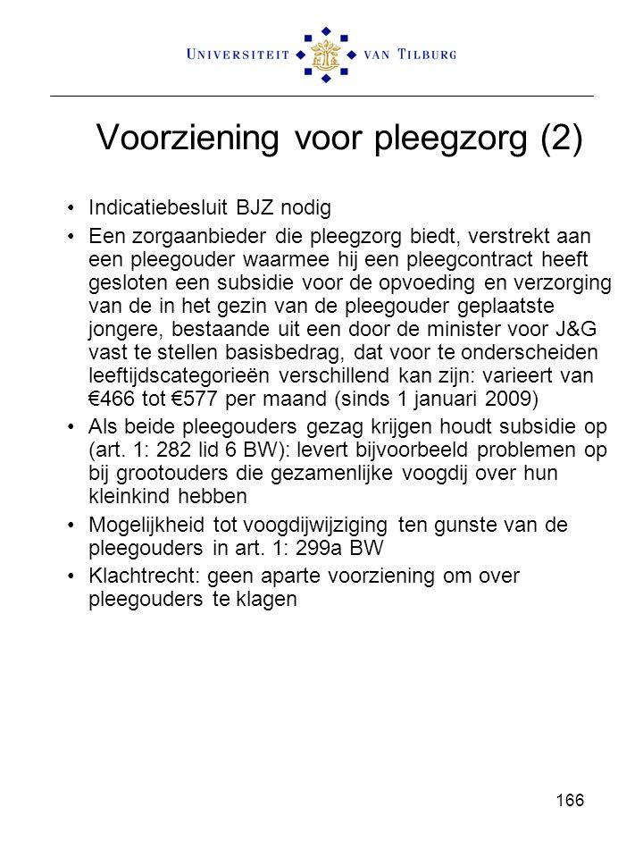 Voorziening voor pleegzorg (2) Indicatiebesluit BJZ nodig Een zorgaanbieder die pleegzorg biedt, verstrekt aan een pleegouder waarmee hij een pleegcontract heeft gesloten een subsidie voor de opvoeding en verzorging van de in het gezin van de pleegouder geplaatste jongere, bestaande uit een door de minister voor J&G vast te stellen basisbedrag, dat voor te onderscheiden leeftijdscategorieën verschillend kan zijn: varieert van €466 tot €577 per maand (sinds 1 januari 2009) Als beide pleegouders gezag krijgen houdt subsidie op (art.