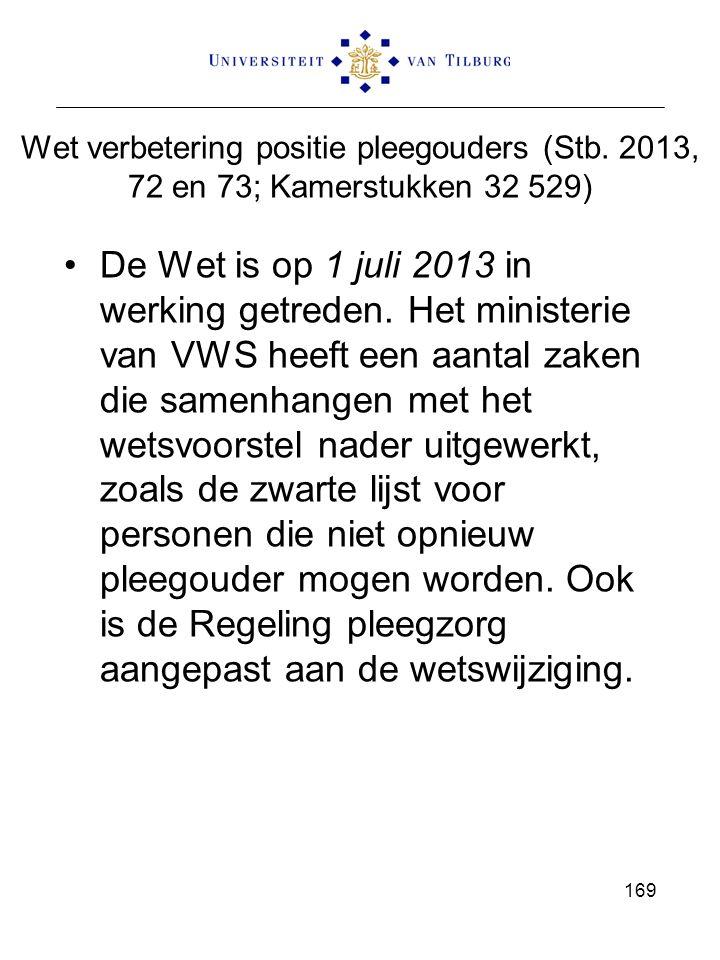 Wet verbetering positie pleegouders (Stb. 2013, 72 en 73; Kamerstukken 32 529) De Wet is op 1 juli 2013 in werking getreden. Het ministerie van VWS he