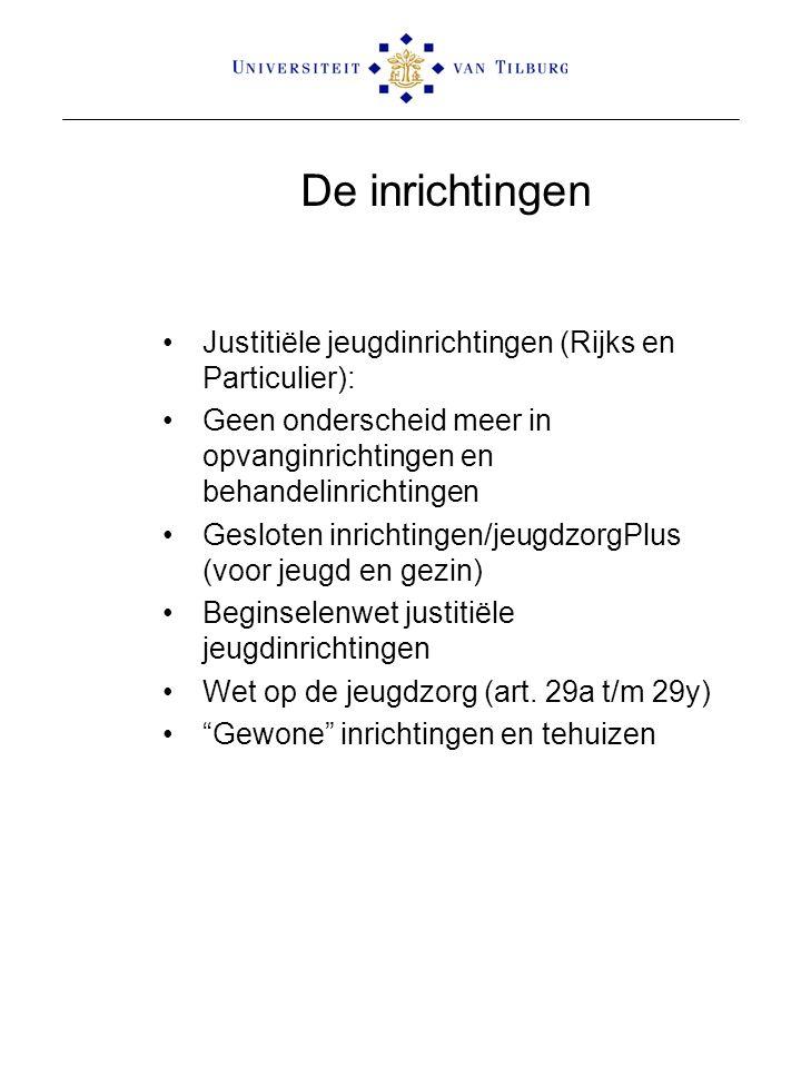 De inrichtingen Justitiële jeugdinrichtingen (Rijks en Particulier): Geen onderscheid meer in opvanginrichtingen en behandelinrichtingen Gesloten inri