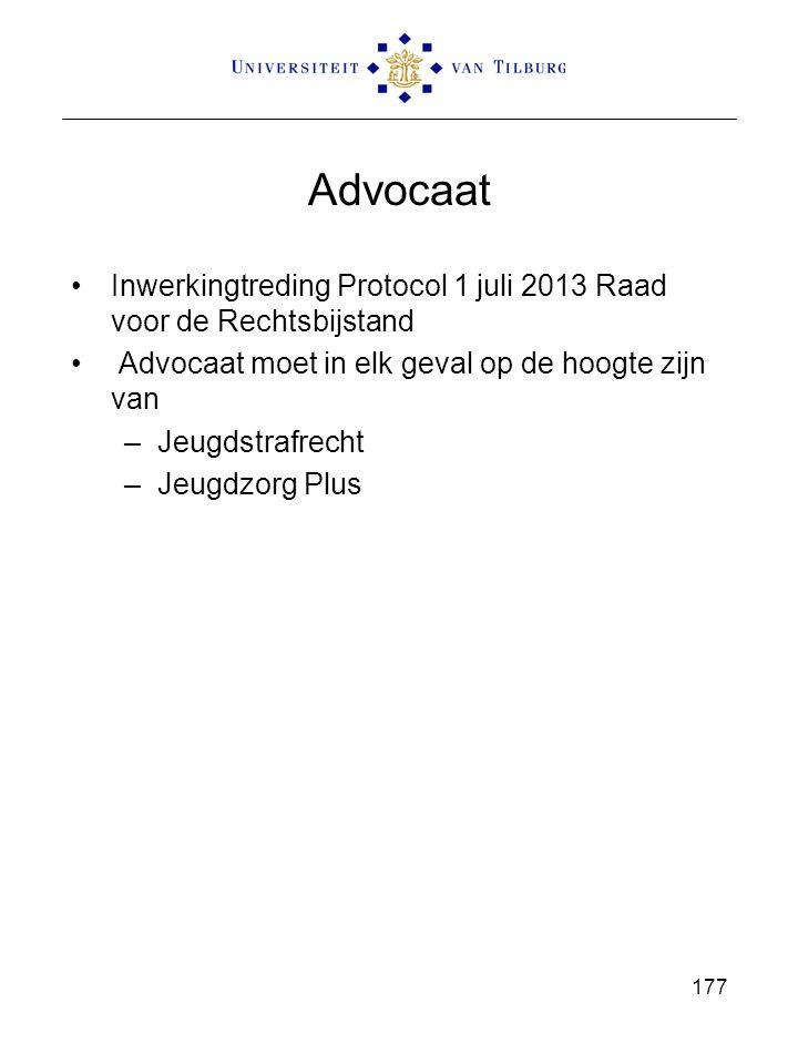 Advocaat Inwerkingtreding Protocol 1 juli 2013 Raad voor de Rechtsbijstand Advocaat moet in elk geval op de hoogte zijn van –Jeugdstrafrecht –Jeugdzorg Plus 177
