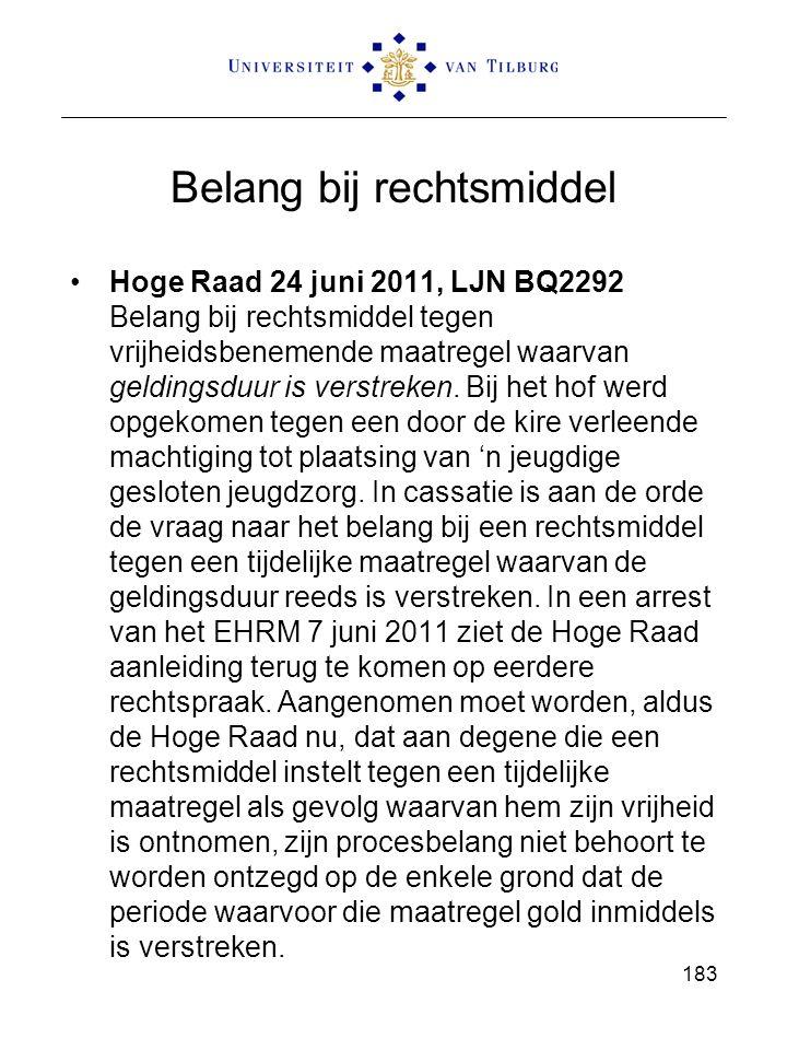 Belang bij rechtsmiddel Hoge Raad 24 juni 2011, LJN BQ2292 Belang bij rechtsmiddel tegen vrijheidsbenemende maatregel waarvan geldingsduur is verstrek