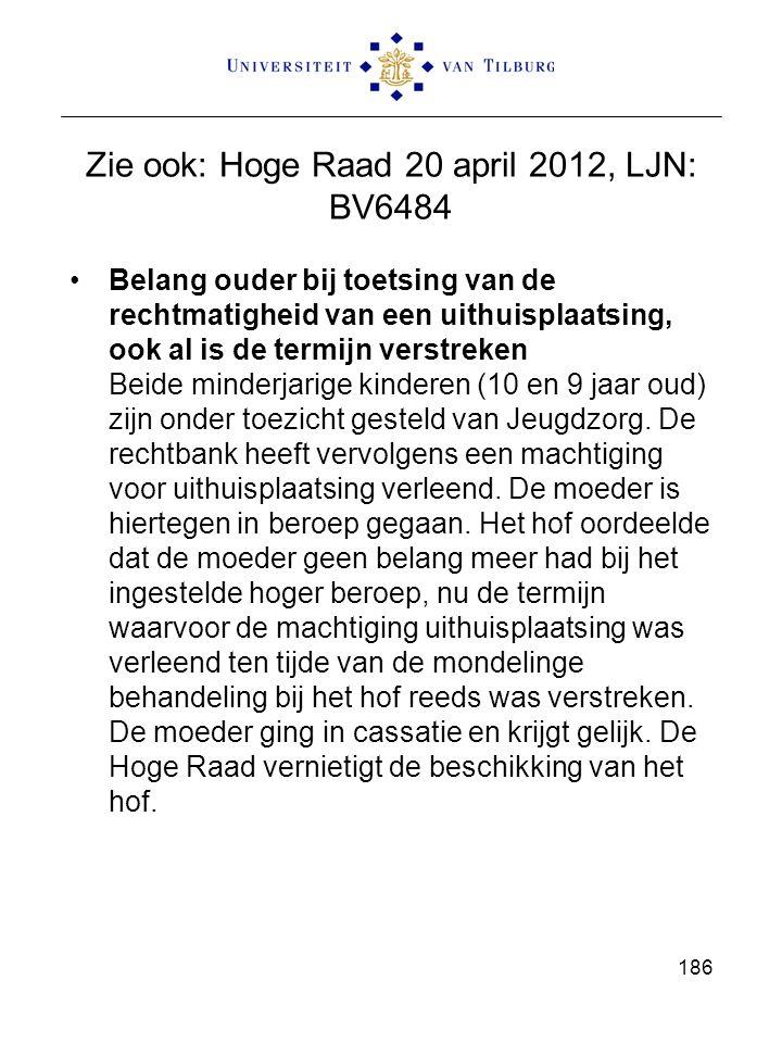 Zie ook: Hoge Raad 20 april 2012, LJN: BV6484 Belang ouder bij toetsing van de rechtmatigheid van een uithuisplaatsing, ook al is de termijn verstreke