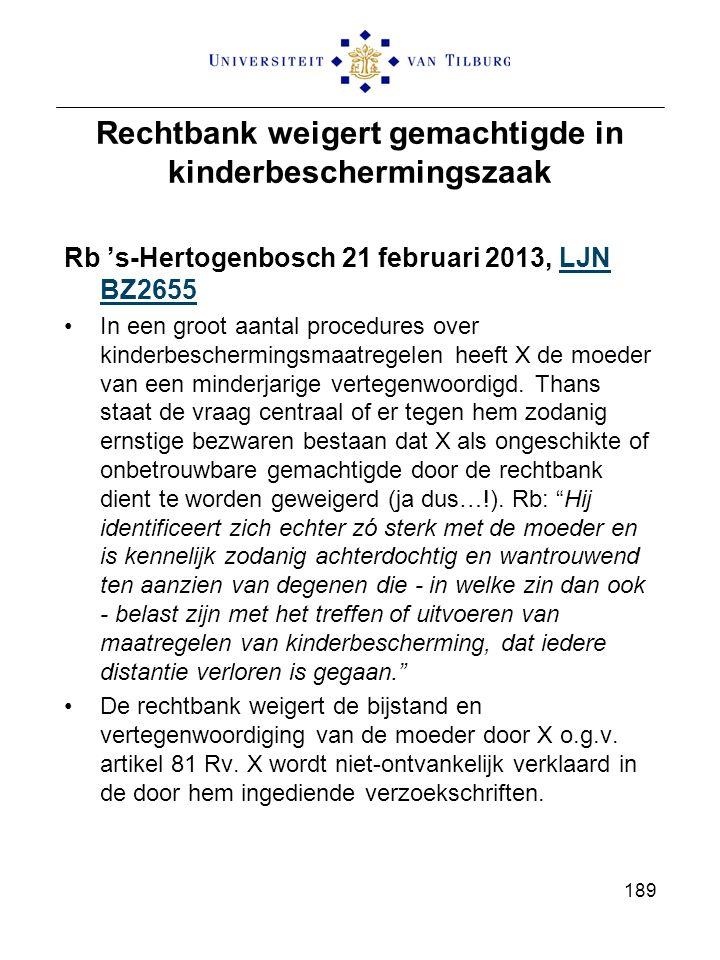 Rechtbank weigert gemachtigde in kinderbeschermingszaak Rb 's-Hertogenbosch 21 februari 2013, LJN BZ2655LJN BZ2655 In een groot aantal procedures over