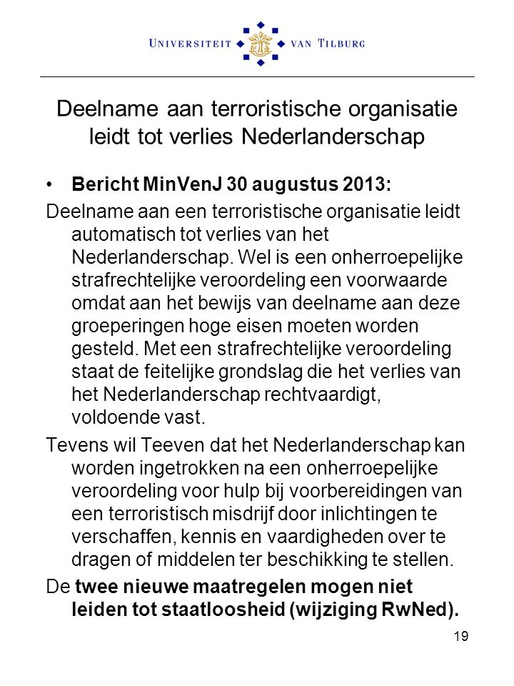 Deelname aan terroristische organisatie leidt tot verlies Nederlanderschap Bericht MinVenJ 30 augustus 2013: Deelname aan een terroristische organisat