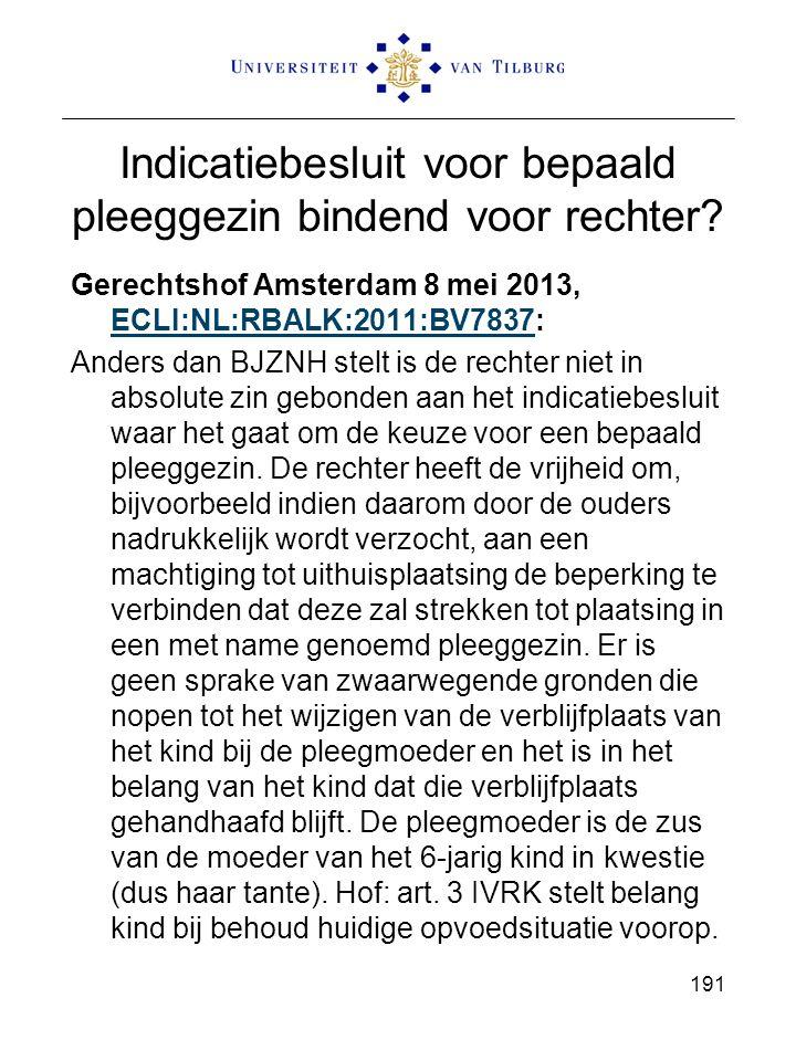 Indicatiebesluit voor bepaald pleeggezin bindend voor rechter? Gerechtshof Amsterdam 8 mei 2013, ECLI:NL:RBALK:2011:BV7837: ECLI:NL:RBALK:2011:BV7837