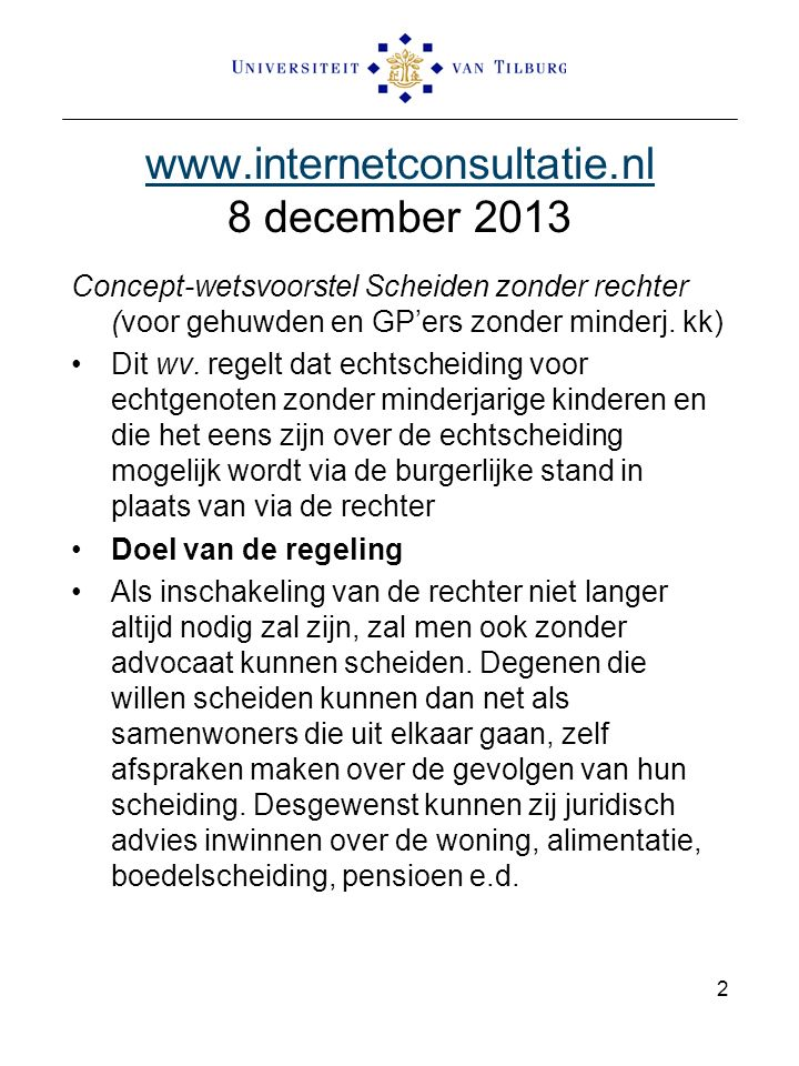 www.internetconsultatie.nl www.internetconsultatie.nl 8 december 2013 Concept-wetsvoorstel Scheiden zonder rechter (voor gehuwden en GP'ers zonder min