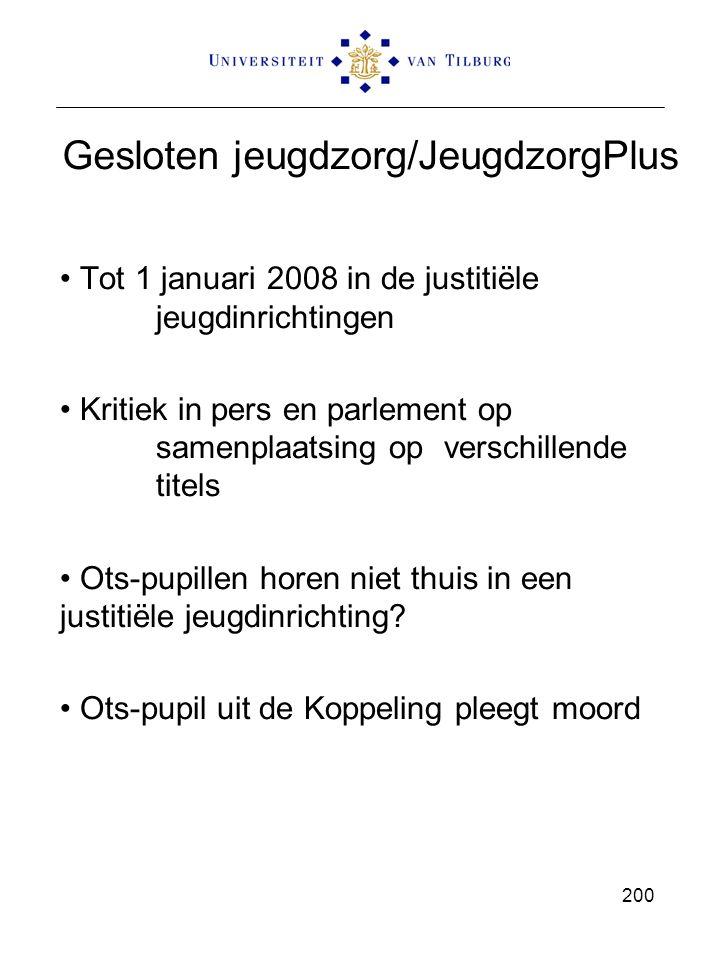 Gesloten jeugdzorg/JeugdzorgPlus Tot 1 januari 2008 in de justitiële jeugdinrichtingen Kritiek in pers en parlement op samenplaatsing op verschillende titels Ots-pupillen horen niet thuis in een justitiële jeugdinrichting.