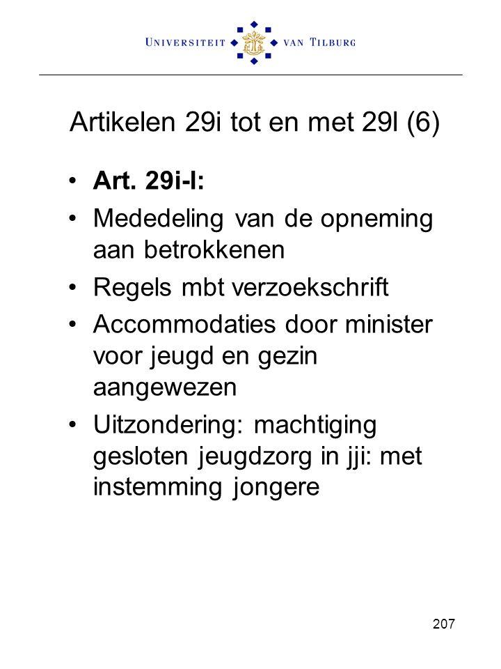 Artikelen 29i tot en met 29l (6) Art. 29i-l: Mededeling van de opneming aan betrokkenen Regels mbt verzoekschrift Accommodaties door minister voor jeu